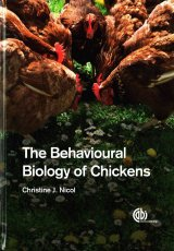 The Behavioural Biology of Chickens by C Nicol