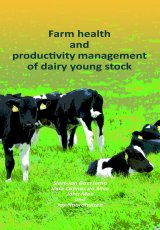 Farm Health and Productivity Management of Dairy Young Stock by Siert-Jan Boersema, Joao Cannas da Silva, John Mee and Jos Noordhuizen