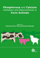 Phosphorus and Calcium Utilization and Requirements in Farm Animals by Edited by D M S S Vitti, Centro de Energia Nuclear na Agricultura, Brazil, E Kebreab, University of California Davis, USA