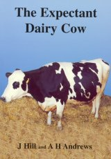 The Expectant Dairy Cow by J Hill and A H Andrews